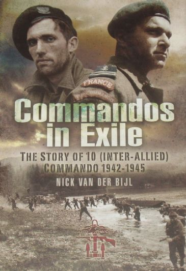 Commandos in Exile - The Story of 10 (Inter-Allied)Commando 1942-1945, by Nick Van Der Bijl